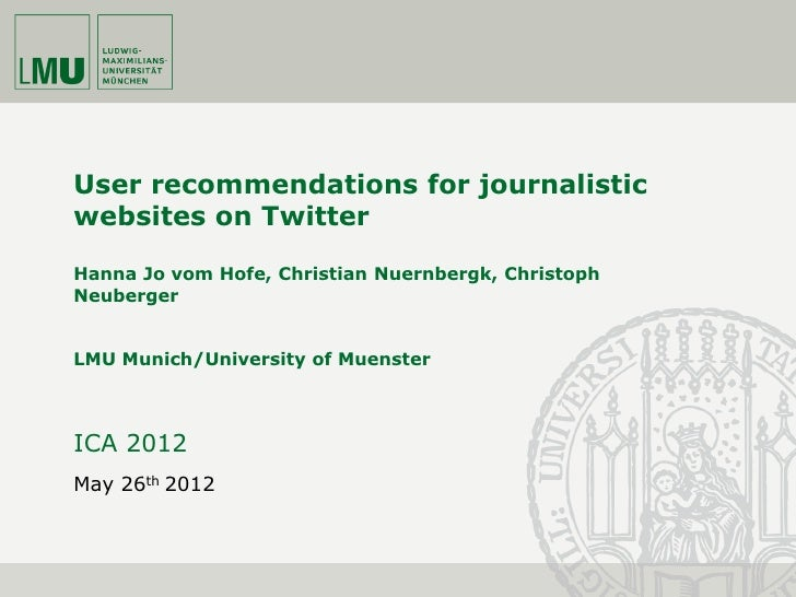 User recommendations for journalisticwebsites on TwitterHanna Jo vom Hofe, Christian Nuernbergk, ChristophNeubergerLMU Mun...