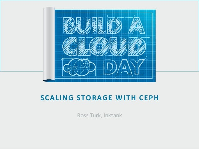 BACD LA 2013 - Scaling Storage with Ceph