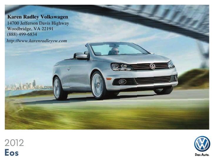 Karen Radley Volkswagen14700 Jefferson Davis HighwayWoodbridge, VA 22191(888) 499-6834http://www.karenradleyvw.com2012Eos