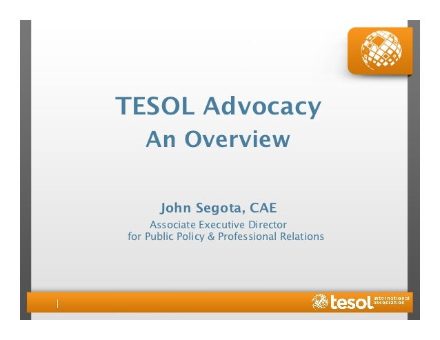 TESOL Advocacy    An Overview      John Segota, CAE     Associate Executive Director