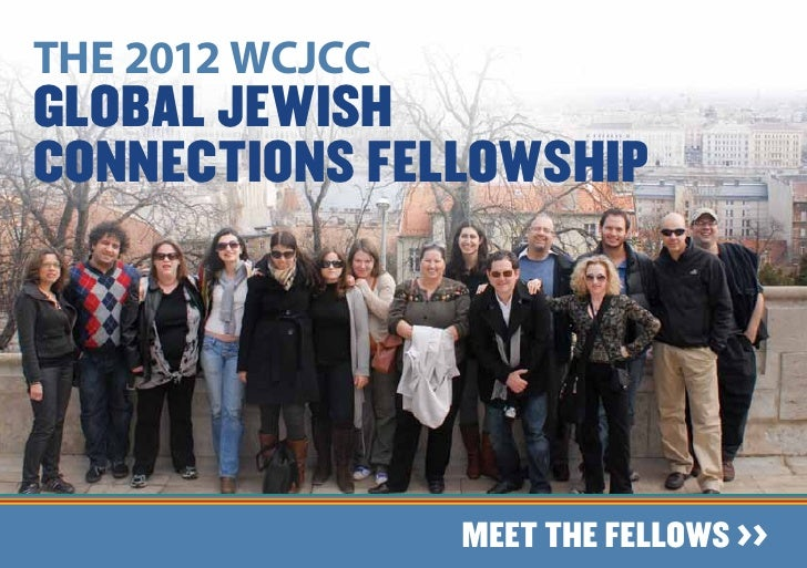 THE 2012 WCJCCGlobAl JEWISHCONNECTIONS FELLOWSHIP                 MEET THE FELLOWS >>