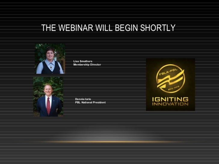 THE WEBINAR WILL BEGIN SHORTLY       Lisa Smothers       Membership Director        Donnie Iorio        PBL National Presi...