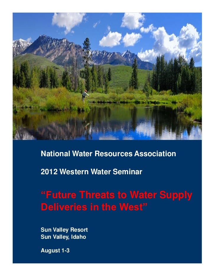 "National Water Resources Association2012 Western Water Seminar""Future Threats to Water SupplyDeliveries in the West""Sun Va..."