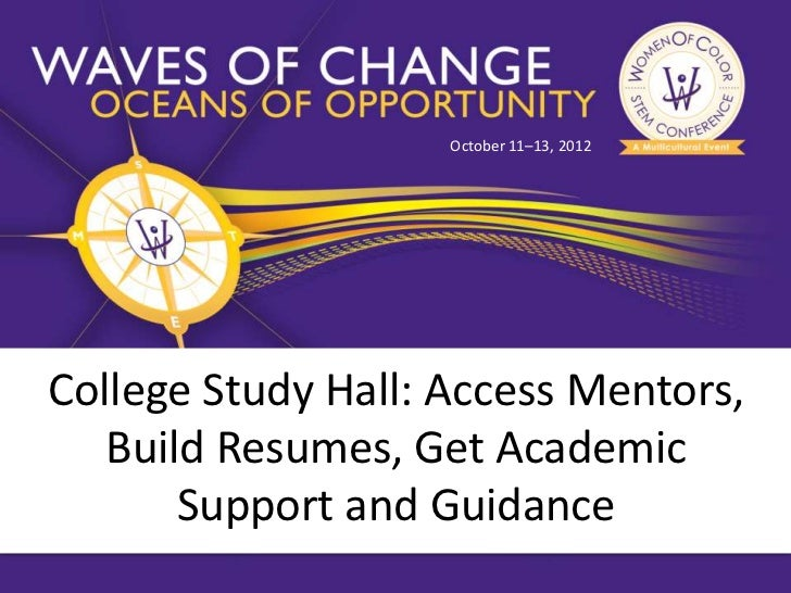 October 11–13, 2012College Study Hall: Access Mentors,   Build Resumes, Get Academic       Support and Guidance
