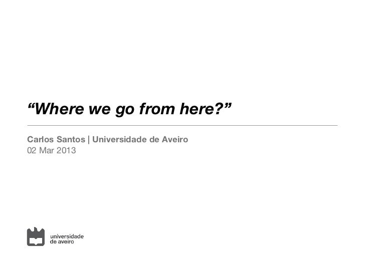 """Where we go from here?""Carlos Santos 