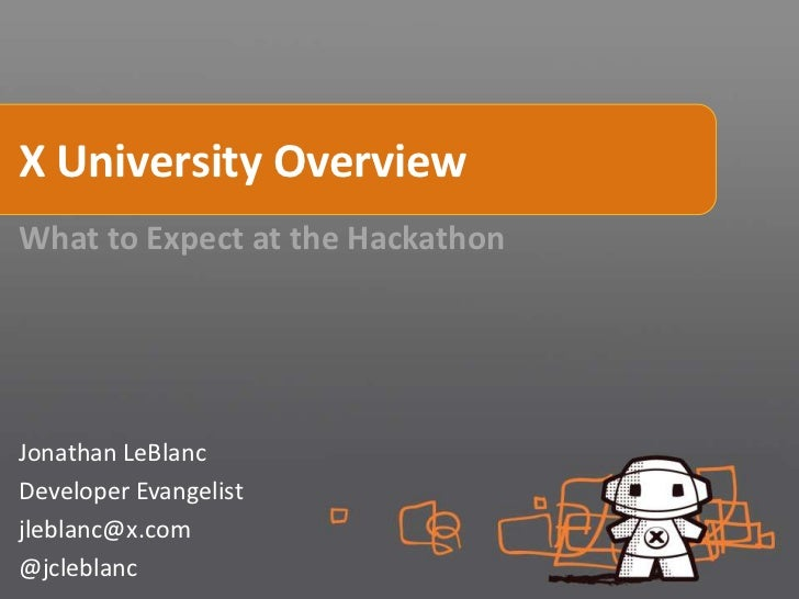 X University OverviewWhat to Expect at the HackathonJonathan LeBlancDeveloper Evangelistjleblanc@x.com@jcleblanc