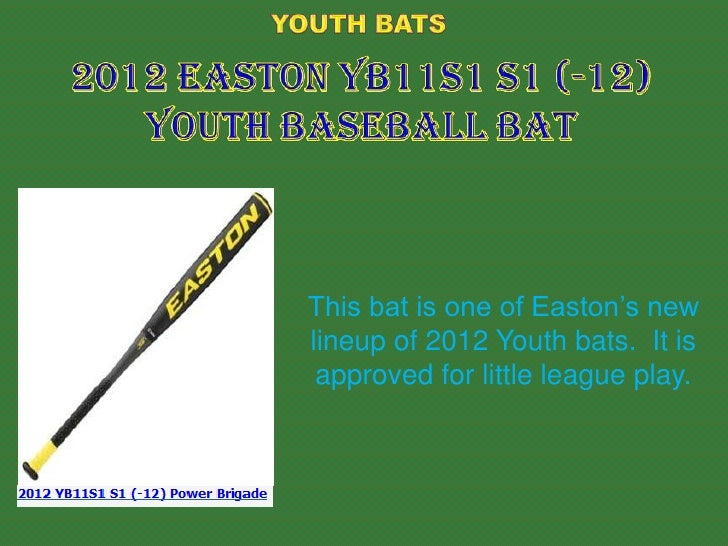 This bat is one of Easton's newlineup of 2012 Youth bats. It is approved for little league play.