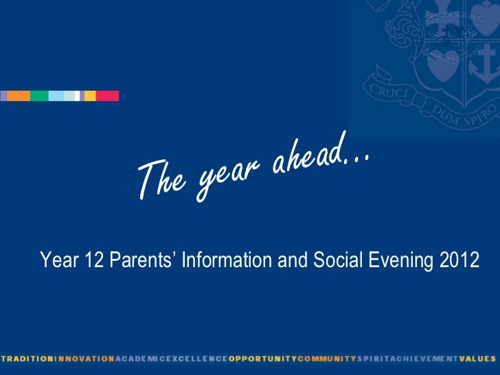 The year ahead... Year 12 Parents' Information and Social Evening 2012