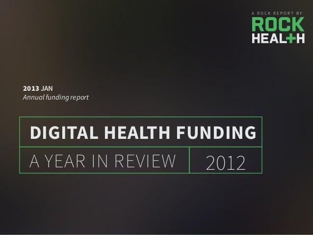 A R O C K R E P O R T B Y 2012A YEAR IN REVIEW DIGITAL HEALTH FUNDING 2013 JAN Annual funding report