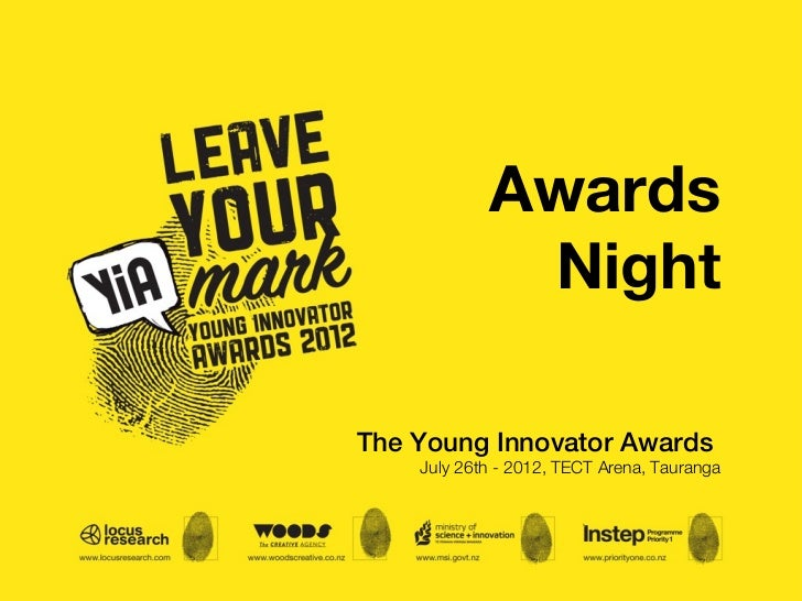 Awards             NightThe Young Innovator Awards    July 26th - 2012, TECT Arena, Tauranga