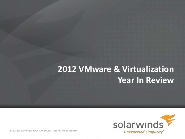 2012 VMware & Virtualization                                                   Year In Review© 2012 SOLARWINDS WORLDWIDE, ...