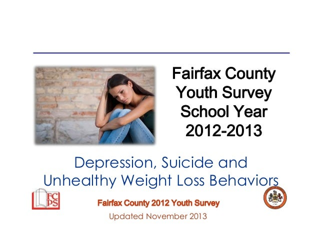 Fairfax County Youth Survey School Year 2012-2013 Depression, Suicide and Unhealthy Weight Loss Behaviors Fairfax County 2...