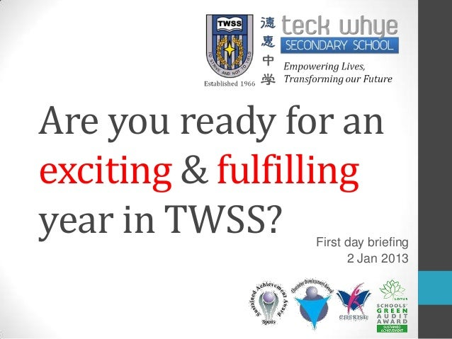 Are you ready for anexciting & fulfillingyear in TWSS?   First day briefing                      2 Jan 2013