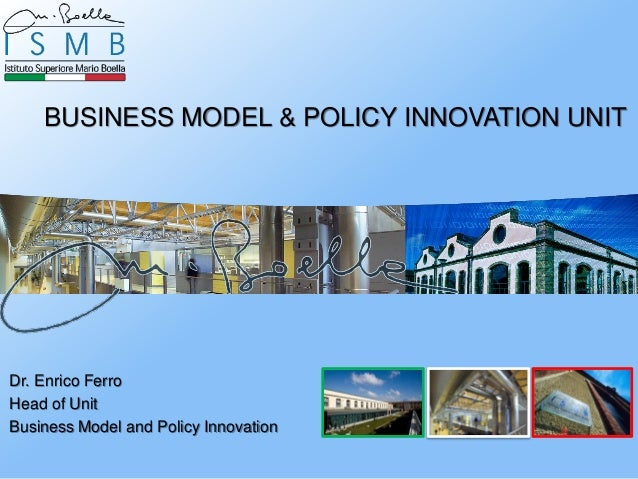 BUSINESS MODEL & POLICY INNOVATION UNITDr. Enrico FerroHead of UnitBusiness Model and Policy Innovation