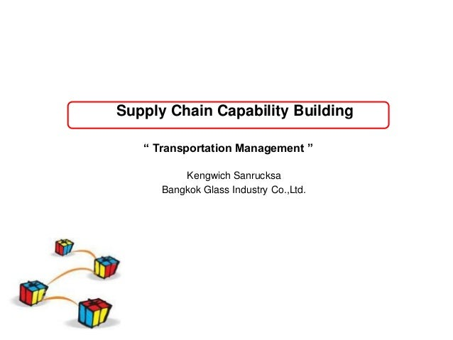 Presentation 2013-01-06 Supply Chain Capacity Building - Transportation Management by  Kengwich Sanrucksa