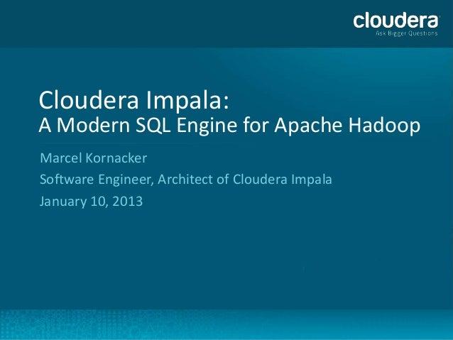 Cloudera Impala: A Modern SQL Engine for Hadoop