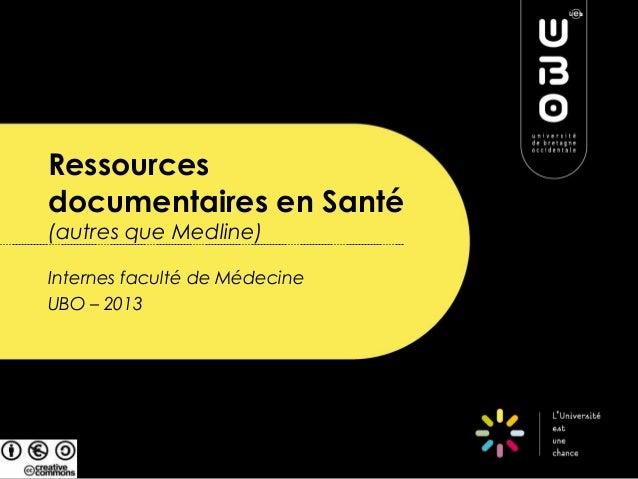 Ressourcesdocumentaires en Santé(autres que Medline)Internes faculté de MédecineUBO – 2013