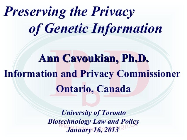 Preserving the Privacy    of Genetic Information       Ann Cavoukian, Ph.D.Information and Privacy Commissioner           ...