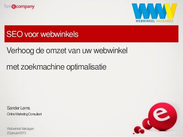 SEO voor webwinkelsVerhoog de omzet van uw webwinkelmet zoekmachine optimalisatieSander LemsOnline Marketing ConsultantWeb...