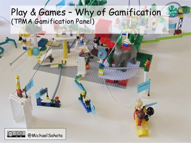 Play & Games – Why of Gamification(TPMA Gamification Panel)    @MichaelSahota