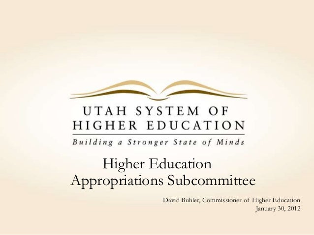 Higher EducationAppropriations Subcommittee             David Buhler, Commissioner of Higher Education                    ...
