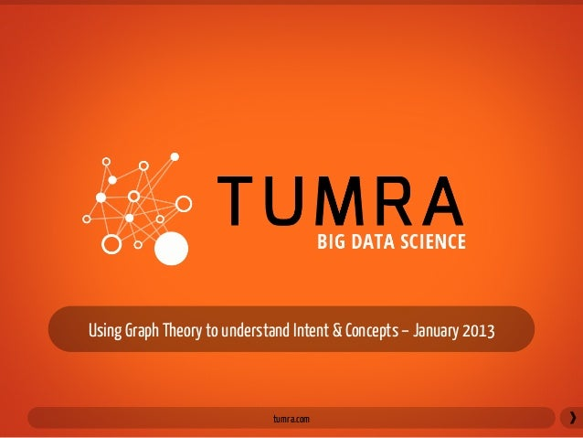 Using Graph Theory to understand Intent & Concepts – January 2013	                                 tumra.com