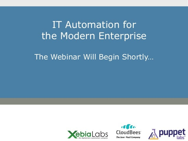 IT Automation for the Modern EnterpriseThe Webinar Will Begin Shortly…