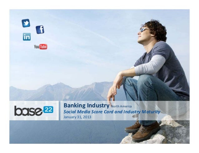 Banking Industry North America Social Media Score Card and Industry Maturity January 31, 2013