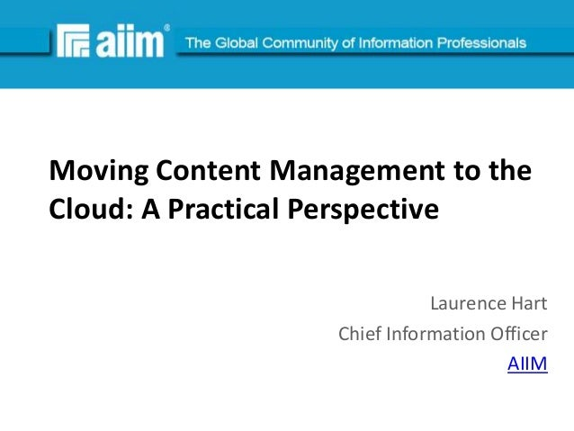 #AIIMMoving Content Management to theCloud: A Practical Perspective                              Laurence Hart            ...