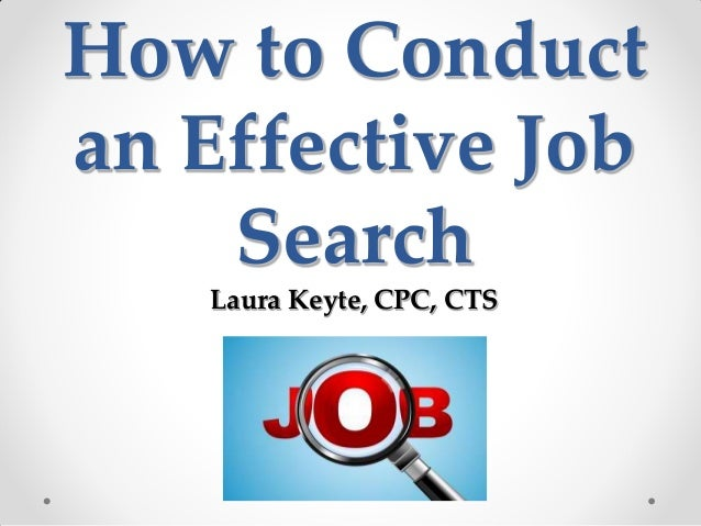 How to Conductan Effective Job    Search    Laura Keyte, CPC, CTS
