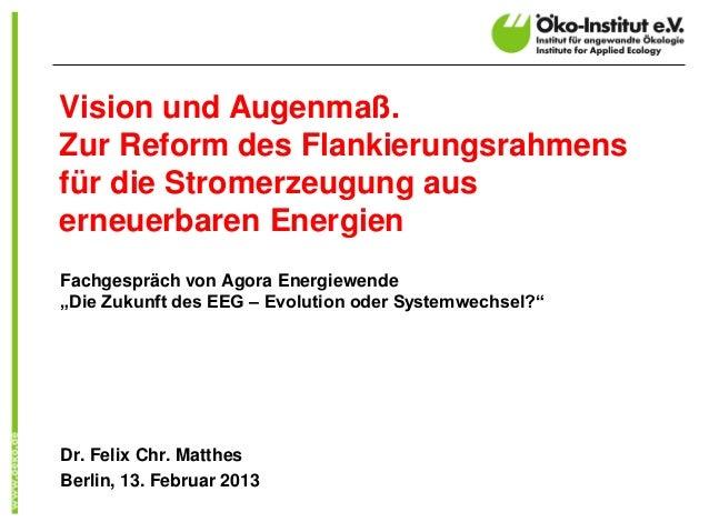 Vision und Augenmaß.Zur Reform des Flankierungsrahmensfür die Stromerzeugung auserneuerbaren EnergienFachgespräch von Agor...