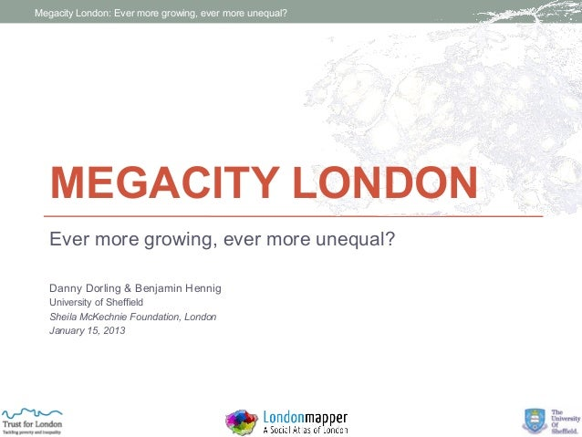 Megacity London: Ever more growing, ever more unequal?   MEGACITY LONDON   Ever more growing, ever more unequal?   Danny D...