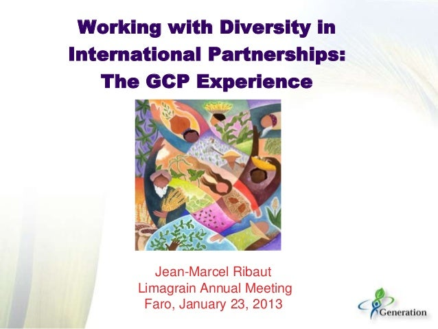 Working with diversity in international partnerships -- The GCP experience -- J-M Ribaut