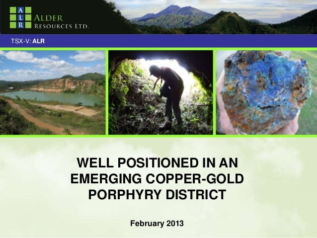 TSX-V: ALR              WELL POSITIONED IN AN             EMERGING COPPER-GOLD               PORPHYRY DISTRICT            ...