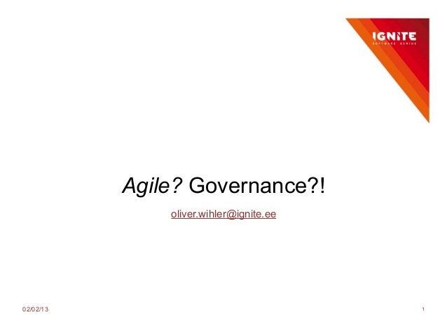 Agile? Governance?!               oliver.wihler@ignite.ee02/02/13                                 1