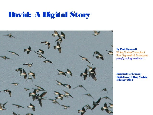 David: A Digital Story                         By Paul Signorelli                         Writer/Trainer/Consultant       ...