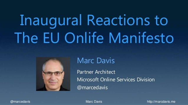 Inaugural Reactions to  The EU Onlife Manifesto              Marc Davis              Partner Architect              Micros...