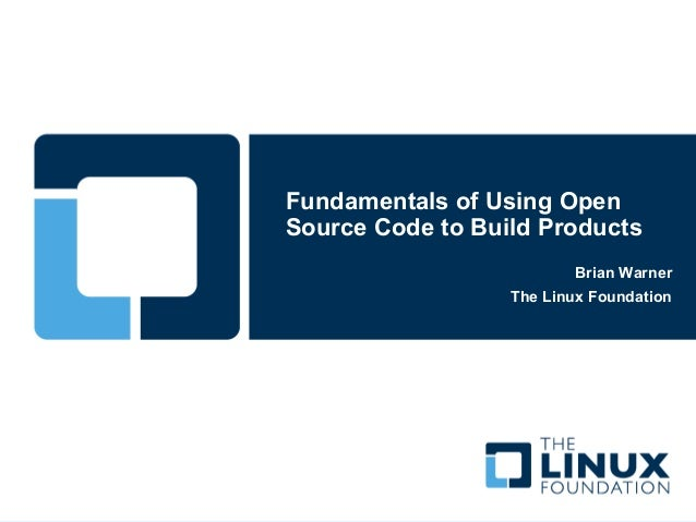 Fundamentals of Using OpenSource Code to Build Products                         Brian Warner                  The Linux Fo...