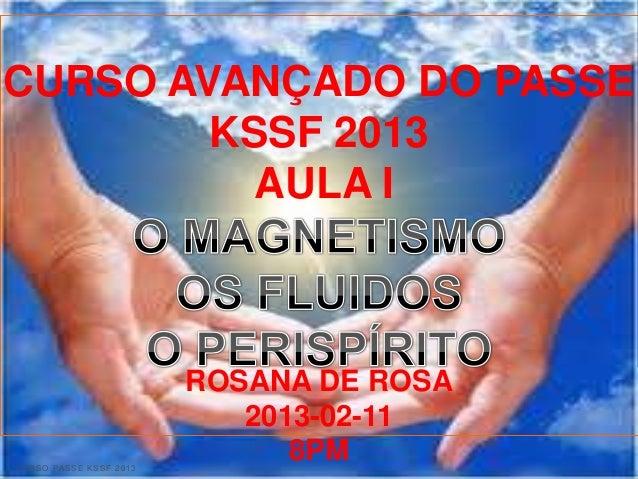 CURSO AVANÇADO DO PASSE        KSSF 2013          AULA I                        ROSANA DE ROSA                           2...