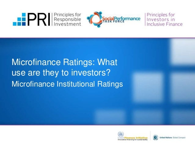 Microfinance Ratings: What use are they to investors? Microfinance Institutional Ratings