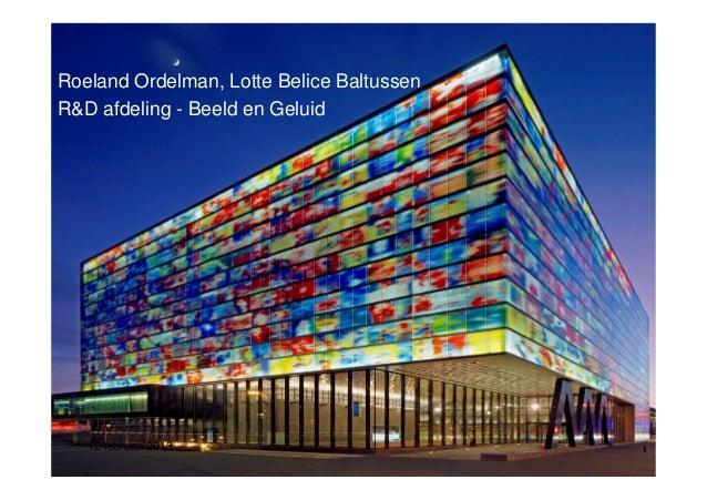 Roeland Ordelman, Lotte Belice BaltussenR&D afdeling - Beeld en Geluid   12 februari 2013