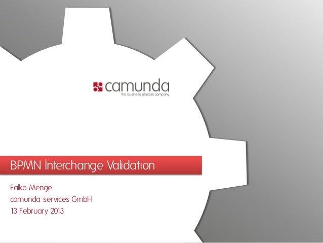 BPMN Interchange ValidationFalko Mengecamunda services GmbH1 February 201 3            3