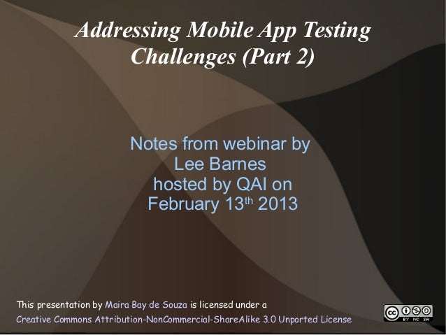 Addressing Mobile App Testing                  Challenges (Part 2)                          Notes from webinar by         ...