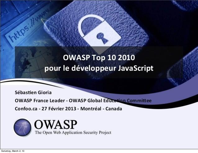 OWASP Top 10 2010                             pour le développeur JavaScript            Sébas;en Gioria   ...
