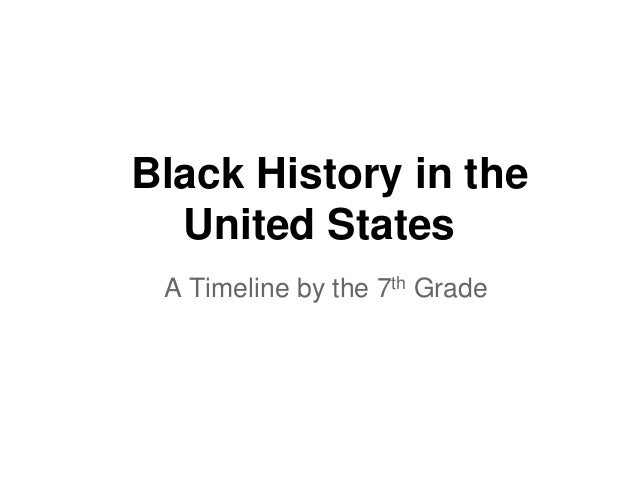 Black History in the  United States A Timeline by the 7th Grade