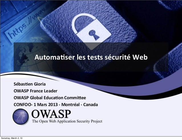 Automaser	  les	  tests	  sécurité	  Web            Sébasen	  Gioria            OWASP	  France	  Leader	              OWAS...