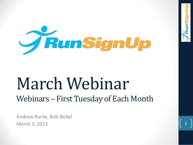 March WebinarWebinars – First Tuesday of Each MonthAndrew Burke, Bob BickelMarch 5, 2013                            1