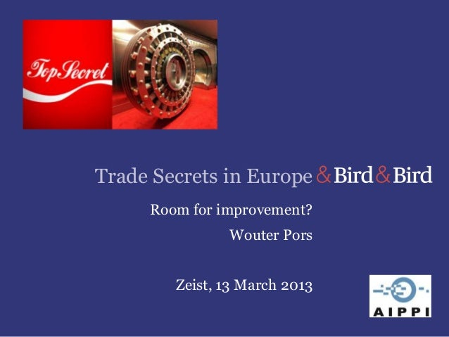 Trade Secrets in Europe     Room for improvement?               Wouter Pors        Zeist, 13 March 2013