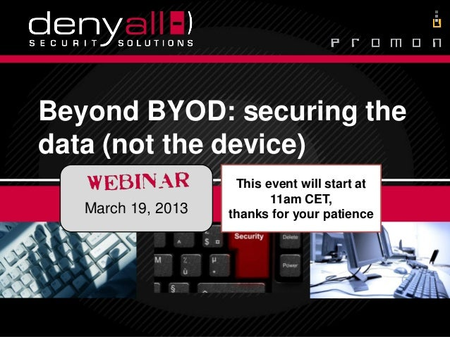 Beyond BYOD: securing the          data (not the device)                                                                  ...