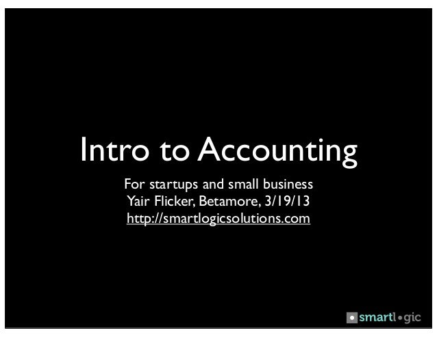 Intro to Accounting   For startups and small business   Yair Flicker, Betamore, 3/19/13   http://smartlogicsolutions.com